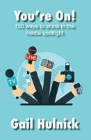 You're On! 100 Ways to Shine in the Media Spotlight