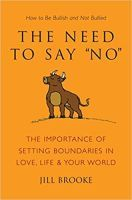 The Need to Say No: The Importance of Setting Boundaries in Love, Life, & Your World