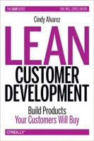 Lean Customer Development: Build Products Your Customers Will Buy